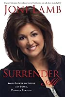 Surrender All: Your Answer to Living with Peace, Power, and Purpose