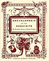 Encyclopedia of the Exquisite: An Anecdotal History of Elegant Delights