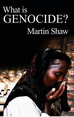 What Is Genocide  by  Martin Shaw