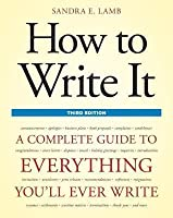 How to Write It, Third Edition: A Complete Guide to Everything You'll Ever Write (Revised)
