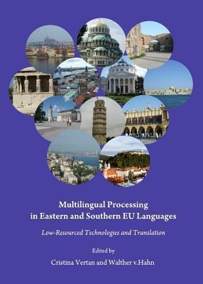 Multilingual Processing in Eastern and Southern Eu Languages: Low-Resourced Technologies and Translation  by  Cristina Vertan