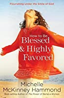 I Am Blessed And Highly Favored Quotes How to Be Blessed and Highly