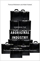 Disrobing the Aboriginal Industry: The Deception Behind Indigenous Cultural Preservation