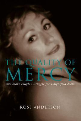 Quality of Mercy: One Brave Couples Struggle for a Dignified Death Ross Anderson
