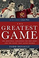 Greatest Game: The Montreal Canadiens Red Army, and the Night That Saved Hockey