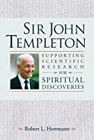 Sir John Templeton: Supporting Scientific Research for Spiritual Discoveries (Revised)