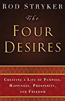 Four Desires: Creating a Life of Purpose, Happiness, Prosperity, and Freedom
