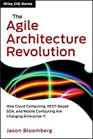 Agile Architecture Revolution: How Cloud Computing, Rest-Based Soa, and Mobile Computing Are Changing Enterprise It