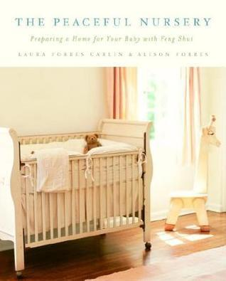 Peaceful Nursery: Preparing a Home for Your Baby with Feng Shui  by  Alison Forbes