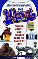 Worst of Sports: Chumps, Cheats, and Chokers from the Games We Love