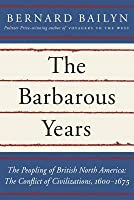 The Barbarous Years: The Peopling of British North America: The Conflict of Civilizations, 1600-75