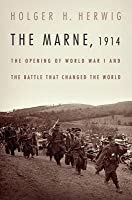 Marne, 1914: The Opening of World War I and the Battle That Changed the World