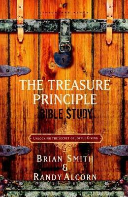 Treasure Principle Bible Study: Discovering the Secret of Joyful Giving  by  Randy Alcorn