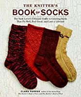 Knitter's Book of Socks: The Yarn Lover's Ultimate Guide to Creating Socks That Fit Well, Feel Great, and Last a Lifetime