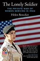 Lonely Soldier: The Private War of Women Serving in Iraq