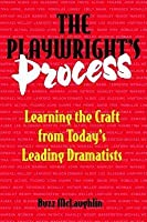 Playwright's Process: Learning the Craft from Today's Leading Dramatists