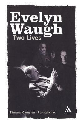 Two Lives: Edmund Campion and Ronald Knox Evelyn Waugh