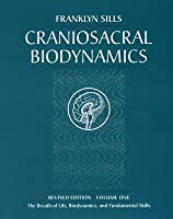 Craniosacral Biodynamics, Volume One: The Breath of Life, Biodynamics, and Fundamental Skills