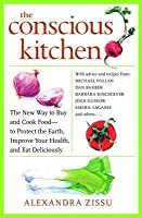 Conscious Kitchen: The New Way to Buy and Cook Food - To Protect the Earth, Improve Your Health, and Eat Deliciously