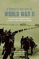 People's History of World War II: The World's Most Destructive Conflict, as Told by the People Who Lived Through It