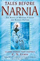 Tales Before Narnia: The Roots of Modern Fantasy and Science Fiction