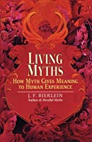 Living Myths: How Myth Gives Meaning to Human Experience