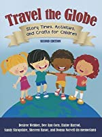 Travel the Globe: Story Times, Activities, and Crafts for Children: Story Times, Activities, and Crafts for Children