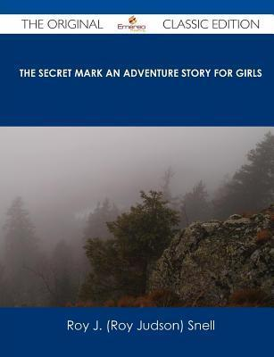 The Secret Mark An Adventure Story for Girls  by  Roy J. Snell