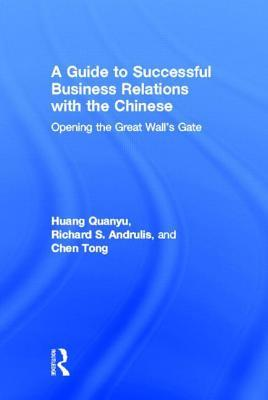 Guide to Successful Business Relations with the Chinese: Opening the Great Walls Gate  by  Richard S Andrulis
