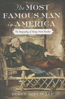 Most Famous Man in America: The Biography of Henry Ward Beecher  by  Debby Applegate