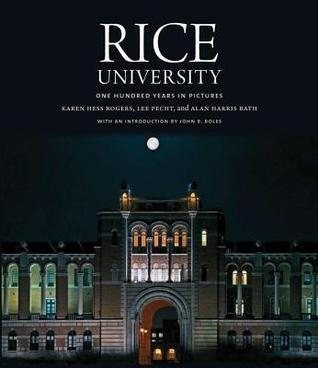 Rice University: One Hundred Years in Pictures  by  Karen Hess Rogers