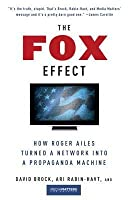 Fox Effect: How Roger Ailes Turned a Network Into a Propaganda Machine
