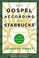 Gospel According to Starbucks: Living with a Grande Passion
