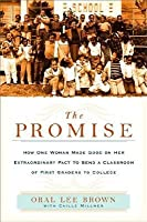 Promise: How One Woman Made Good on Her Extraordinary Pact to Send a Classroom of 1st Gra Ders to College