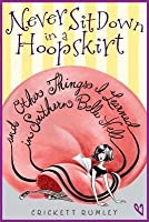 Never Sit Down in a Hoopskirt and Other Things I Learned in Southern Belle Hell