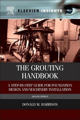 The Grouting Handbook: A Step By Step Guide To Heavy Equipment Grouting Donald M. Harrison