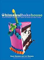 Whimsical Bakehouse: Fun-To-Make Cakes That Taste as Good as They Look