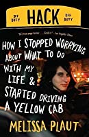 Hack: How I Stopped Worrying about What to Do with My Life and Started Driving a Yellow Cab