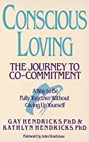 Conscious Loving: The Journey to Co-Committment