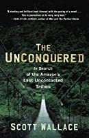 Unconquered: In Search of the Amazon's Last Uncontacted Tribes