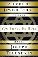 Code of Jewish Ethics: Volume 1, A: You Shall Be Holy