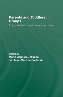 Parents and Toddlers in Groups: A Psychoanalytic Developmental Approach  by  Inge-Martine Pretorius