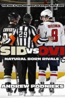 Sid vs. Ovi: Crosby and Ovechkin as Natural Born Rivals