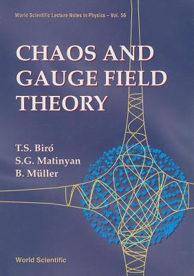 Chaos and Gauge Field Theory  by  Tamas S. Biro