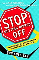 Stop Getting Ripped Off: Why Consumers Get Screwed, and How You Can Always Get a Fair Deal
