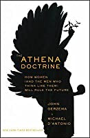 Athena Doctrine: How Women (and the Men Who Think Like Them Will Rule the Future)