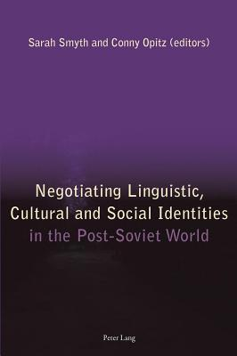 Negotiating Linguistic, Cultural and Social Identities in the Post-Soviet World  by  Sarah Smyth