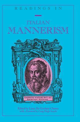 Readings in Italian Mannerism: With a Foreword  by  Craig Hugh Smyth Second Printing by Liana De Cheney
