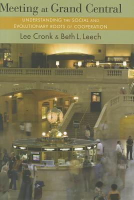 Meeting at Grand Central: Understanding the Social and Evolutionary Roots of Cooperation Lee Cronk