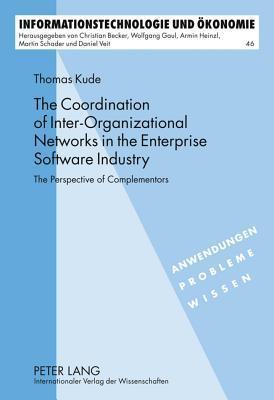 Coordination of Inter-Organizational Networks in the Enterprise Software Industry: The Perspective of Complementors  by  Thomas Kude
